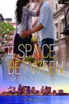 THE SPACE BETWEEN (The Walshes #2) by KATE CANTERBARY