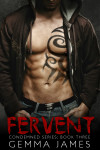 Cover Reveal & Giveaway: Fervent (Condemned #3) by Gemma James