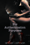 FOR AUTHENTICATION PURPOSES by AMBER L. JOHNSON – Cover Reveal