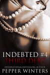 Cover Reveal: THIRD DEBT (Indebted #4)  by  Pepper Winters