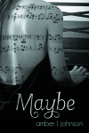 Blog Tour, Review & Giveaway: Maybe by Amber L. Johnson