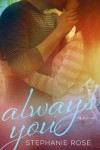 Release Day Launch, Excerpt & Giveaway: ALWAYS YOU by STEPHANIE ROSE