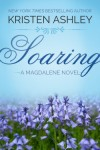 SOARING (MAGDALENE #2) by KRISTEN ASHLEY: Review, Excerpt & Giveaway