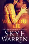 Release Blitz & Excerpt: LOVE THE WAY YOU LIE by SKYE WARREN