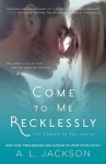 Blog Tour, Excerpt & Giveaway: COME TO ME RECKLESSLY by A.L. JACKSON