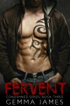 Release Day Blitz & Giveaway: FERVENT (CONDEMNED #3) by GEMMA JAMES