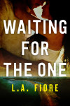 New Release: WAITING FOR THE ONE by L.A. FIORE
