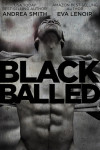 Blog Tour, Review & Excerpt: BLACK BALLED by Andrea Smith & Eva LeNoir