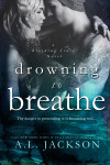 Cover Reveal and Giveaway: DROWNING TO BREATHE (BLEEDING STARS #2) by A.L. JACKSON