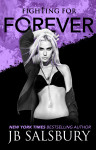 Cover Reveal and Giveaway: FIGHTING FOR FOREVER (FIGHTING #6) by JB SALSBURY