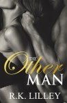 Release Blitz, Excerpt & Giveaway: The Other Man by R.K. Lilley
