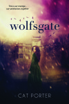 Cover Re-Reveal + Giveaway: WOLFSGATE by CAT PORTER
