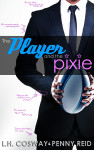 Release Blitz + Giveaway: THE PLAYER AND THE PIXIE by L.H. COSWAY and PENNY REID