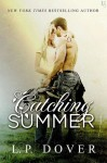 Release Blitz + Excerpt & Giveaway: CATCHING SUMMER by L.P. DOVER