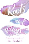 Blog Tour + Excerpt: ROOTS AND WINGS by M. MABIE