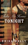 Blog Tour: TAKE ME HOME TONIGHT by ERIKA KELLY