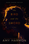 Release Day Blitz + Excerpt & Giveaway: The Bird and the Sword by Amy Harmon