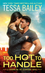 Review + Excerpt: Too Hot to Handle (Romancing the Clarksons #1) by Tessa Bailey