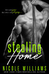 Cover Reveal + Excerpt: Stealing Home by Nicole Williams