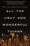 REVIEW: ALL THE UGLY AND WONDERFUL THINGS by BRYN GREENWOOD