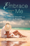 Excerpt + Giveaway :: EMBRACE ME (A Chasing Fire Novella) by Ann Marie Walker & Amy K. Rogers