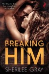 Book Tour + Giveaway: BREAKING HIM by SHERILEE GRAY