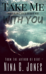 Cover Reveal + Giveaway: Take Me With You by Nina G. Jones