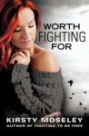 RELEASE WEEK BLITZ + GIVEAWAY – Worth Fighting For (Fighting To Be Free #2) by Kirsty Moseley