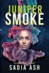 Review: JUNIPER SMOKE: PARTS I and II by SADIA ASH