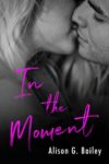 BOOK BLITZ + GIVEAWAY: In the Moment by Alison G. Bailey