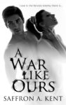 Review – A WAR LIKE OURS by SAFFRON A. KENT
