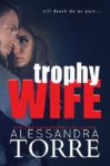 Cover Reveal – TROPHY WIFE by ALESSANDRA TORRE