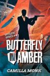 Book Blitz + Giveaway: BUTTERFLY IN AMBER (SPOTLESS #4) by CAMILLA MONK