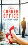 Book Launch + Excerpt & Giveaway: THE CORNER OFFICE by KATERINA BAKER