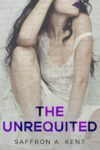 Cover Reveal + Giveaway: THE UNREQUITED by Saffron Kent