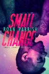 Exclusive Excerpt: SMALL CHANGE (SMALL CHANGE #1) by ROAN PARRISH