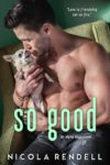 Release Day Blitz: SO GOOD by NICOLA RENDELL