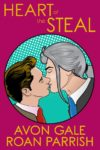 Exclusive Excerpt: HEART OF THE STEAL by AVON GALE and ROAN PARRISH