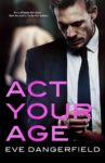 Release Day Review: ACT YOUR AGE by EVE DANGERFIELD