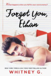 Cover Reveal + Giveaway: FORGET YOU, ETHAN by WHITNEY G.