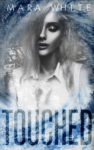 Review + Excerpt: TOUCHED by MARA WHITE