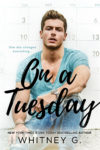 Release Day Blitz + Giveaway: ON A TUESDAY by WHITNEY G.
