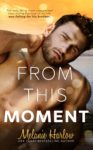 Release Blitz: FROM THIS MOMENT by MELANIE HARLOW