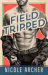 New Release + Giveaway: FIELD-TRIPPED by NICOLE ARCHER