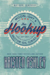 THE HOOKUP (MIDNIGHT & MOTOR OIL #1) by KRISTEN ASHLEY