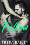 New Release + Excerpt: FOLLOW by TESSA BAILEY