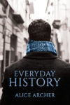 EVERYDAY HISTORY by ALICE ARCHER