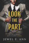 Cover Reveal: LOOK THE PART by JEWEL E. ANN
