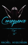 Cover Reveal + Excerpt: CONSEQUENCE (THE CONFIDENCE GAME BOOK 2) by RACHEL HIGGINSON
