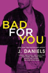 Release Day Blitz: BAD FOR YOU by J. DANIELS